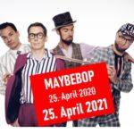 Konzert MAYBEBOP am 25.04.2020 verschoben auf 2021!