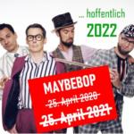 MAYBEBOP-Konzert: Erneut verschoben auf 2022!
